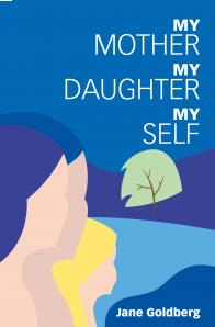 My Mother, My Daughter, My Self by Dr. Jane Goldberg