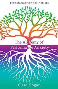 Clare Hogan - The Alchemy of Performance Anxiety